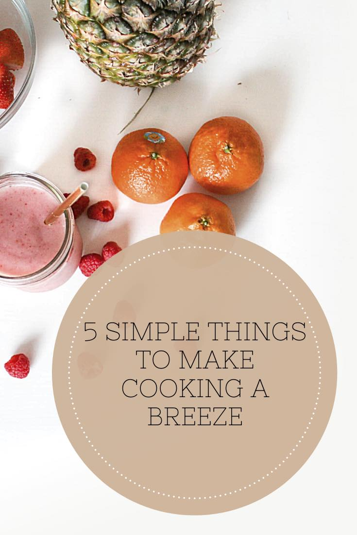 5 Simple Things To Make Cooking A Breeze